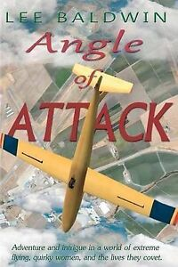 NEW Angle of Attack: An Adventure in Aviation, Love, and Crime by Lee Baldwin