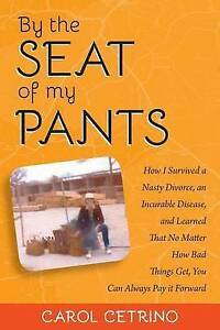 By Seat My Pants How I Survived Nasty Divorce an Incur by Cetrino Carol