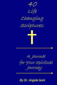 40 Life Changing Scriptures Journal for Your Spiritual Journey by Isom Angela