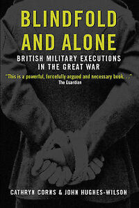 Blindfold and Alone: British Military Executions in the Great War, Corns, Cathry