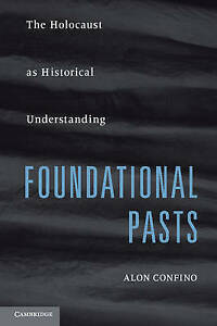 Foundational Pasts: The Holocaust as Historical Understanding, Confino, Alon, Ne