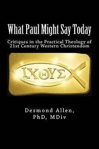 What Paul Might Say Today Critiques in Practical Theology by Allen Phd Rev Desmo