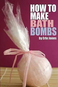 How to Make Bath Bombs by Jones, Erin -Paperback