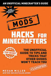 Hacks for Minecrafters: Mods: The Unofficial Guide to Tips and Tricks That...