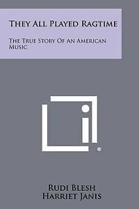 They All Played Ragtime: The True Story of an American Music -Paperback