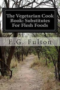 The Vegetarian Cook Book: Substitutes for Flesh Foods by Fulton,  9781502759238