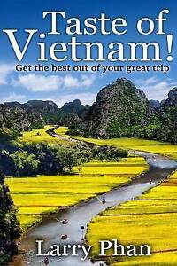 Taste of Vietnam: Get the Best Out of Your Great Trip. All You Ne by Phan, Larry