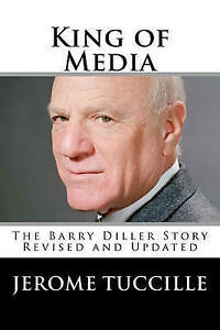 King of Media: The Barry Diller Story Revised and Updated by Jerome Tuccille