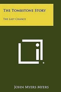 NEW The Tombstone Story: The Last Chance by John Myers Myers