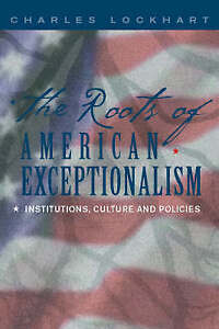 The Roots of American Exceptionalism: Institutions, Culture and Policies, New Bo