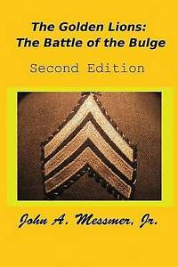 NEW The Golden Lions: The Battle of the Bulge by John Messmer Jr.