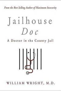 Jailhouse Doc: A Doctor in the County Jail by Wright, M. D. William -Paperback