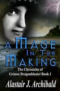 A-Mage-in-the-Making-The-Chronicles-of-Grimm-Dragonblaster-Book-1-Paperback