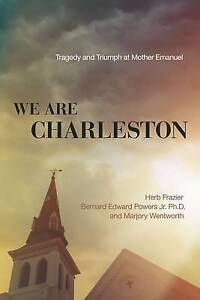 We are Charleston: Tragedy and Triumph at Mother Emanuel by Marjory...