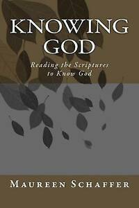 Knowing God: Using the Scriptures to Know God by Schaffer, Maureen -Paperback