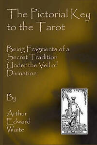 The Pictorial Key To The Tarot: Being Fragments Of A Secret Tradition Under The