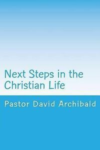 Next-Steps-in-Christian-Life-Instruction-for-New-Converts-by-Archibald-Pastor-Da
