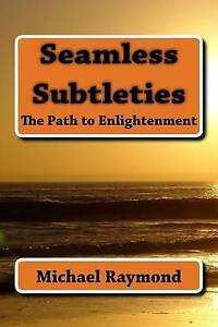 Seamless-Subtleties-The-Path-to-Enlightenment-by-Raymond-MR-Michael