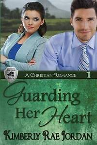 Guarding Her Heart: A Christian Romance by Jordan, Kimberly Rae -Paperback