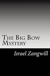 The Big Bow Mystery by Zangwill, Israel 9781502824967 -Paperback