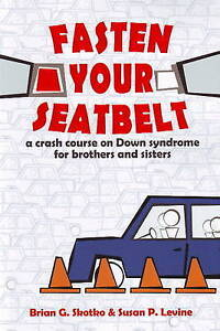 Fasten Your Seatbelt: A Crash Course on Down Syndrome for Brothers and...