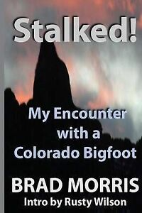 Stalked-My-Encounter-with-a-Colorado-Bigfoot-by-Morris-Brad-Paperback