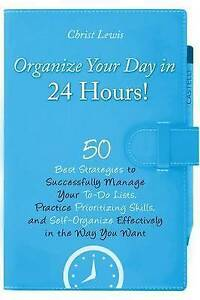 Organize Your Day in 24 Hours!: 50 Best Strategies Successfull by Lewis, Christ
