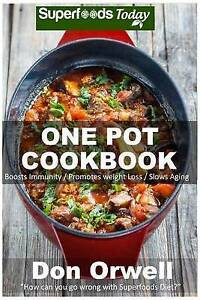 One Pot Cookbook: 80+ One Pot Meals, Dump Dinners Recipes, Quick  by Orwell, Don