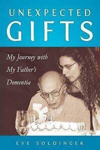 Unexpected Gifts: My Journey with My Father's Dementia by Soldinger, Eve
