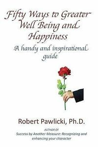 Fifty Ways to Greater Well Being and Happiness: A Handy and Inspirational Guide