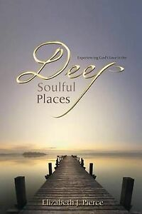 Experiencing God's Love in the -Deep, Soulful Places by Pierce, Elizabeth