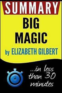 Summary Big Magic Creative Living Beyond Fear In Less Than 30 M by Summary Book