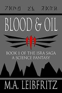 Blood & Oil: A Science Fantasy by by Leibfritz, M. a. -Paperback