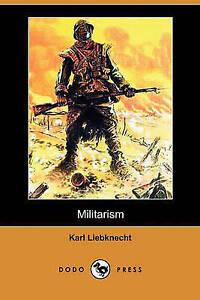 NEW Militarism (Dodo Press) by Karl Liebknecht