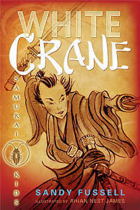 NEW Samurai Kids #1: White Crane by Sandy Fussell