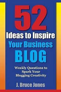 52 Ideas to Inspire Your Business Blog: Weekly Questions to Spark Your Blogging