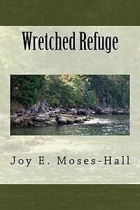Wretched Refuge by Moses-Hall, Joy E. -Paperback