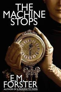NEW The Machine Stops by E.M. Forster