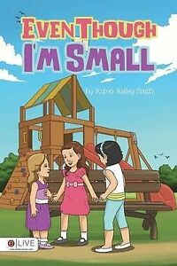 Even Though I'm Small By Smith, Karen Kelley -Paperback