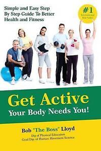 Get Active Your Body Needs You!: Simple and Easy Step by Step Gui 9781945175534