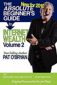 NEW The Absolute Beginner's Guide to Internet Wealth, Volume 2: New for 2010