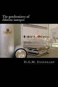 The-Geochemistry-of-Chlorine-Isotopes-by-Eggenkamp-H-G-M-Paperback