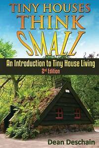 Tiny Houses!: Think Small! an Introduction to Tiny House Living by Dean...