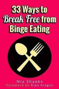 NEW 33 Ways to Break Free from Binge Eating by Nia Shanks