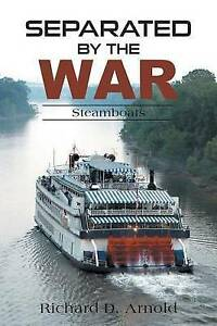 Separated by the War: Steamboats by Richard D Arnold (Paperback / softback,...