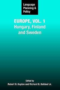 Language Planning and Policy Europe: Hungary, Finland and Sweden: v. 1 by...