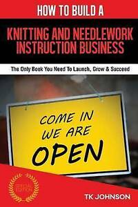 How Build Knitting Needlework Instruction Business (Spec by Johnson T K
