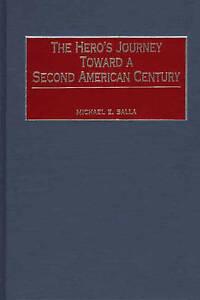 NEW The Hero's Journey Toward a Second American Century: by Michael E. Salla