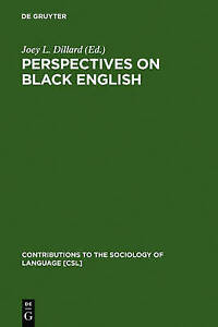 Perspectives on Black English (Contributions to the Sociology of Language [Csl])