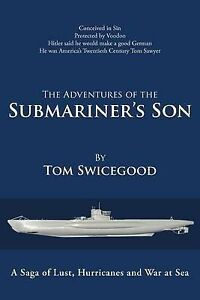 NEW The Adventures Of The Submariner's Son by Tom Swicegood